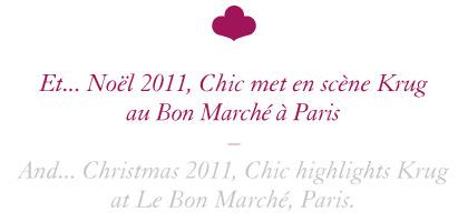 Et... Noël 2011, Chic met en scène Krug au Bon Marché à Paris / And... Christmas 2011, Chic highlights Krug at Le Bon Marché, Paris.