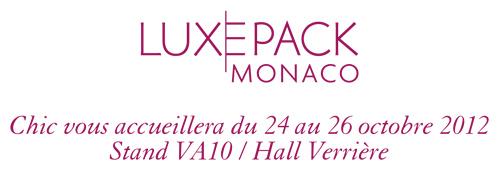 Luxe Pack Monaco : Chic vous accueillera du 24 au 26 octobre 2012 - Stand VA10 / Hall Verrière